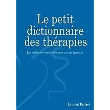 Le petit dictionnaire des thérapies: Les méthodes essentielles pour une vie épanouie