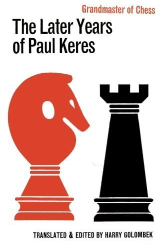 The Later Years of Paul Keres Grandmaster of Chess by Keres, Paul (2012) Paperback