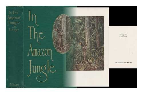 In the Amazon Jungle; Adventures in Remote Parts of the Upper Amazon River, Including a Sojourn Among Cannibal Indians, by Algot Lange; Ed. in Part by J. Odell Hauser, with an Introduction by Frederick S. Dellenbaugh; with 86 Illustrations by the Author
