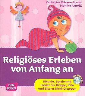 Religiöses Erleben von Anfang an (+CD): Rituale, Spiele und Lieder für Krippe,