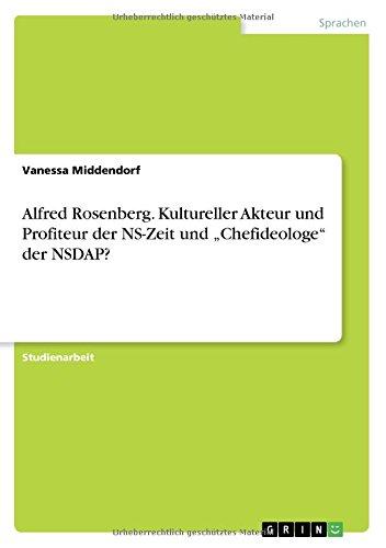 Alfred Rosenberg. Kultureller Akteur und Profiteur der NS-Zeit und Chefideologe der NSDAP?