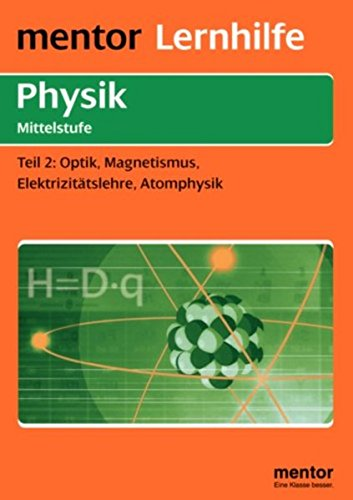 Physik Mittelstufe: Optik, Magnetismus, Elektrizitätslehre, Atomphysik (Mentor Lernhilfen Physik)