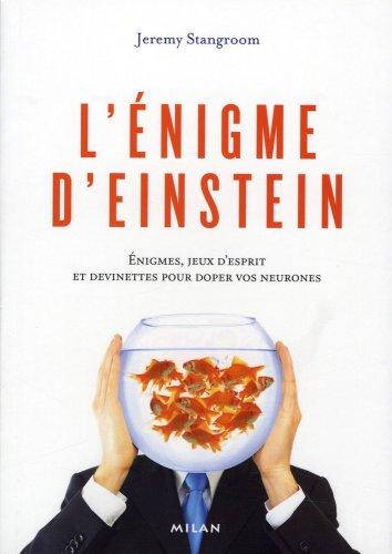 L'énigme d'Einstein : Enigmes, jeux d'esprit et devinettes pour doper vos neurones