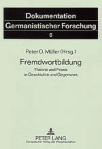Fremdwortbildung: Theorie Und Praxis in Geschichte Und Gegenwart (Dokumentation Germanistischer Forschung)