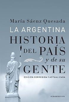 La Argentina (edición Corregida Y Actualizada): Historia Del País Y De Su Gente por Maria Saenz  Quesada epub