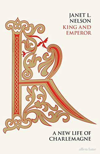 King and Emperor: A New Life of Charlemagne (Allen Lane History)