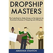 DROPSHIP MASTERS: The Code Book to Make Money on the Internet via Ecommerce Business of Teespring and AliExpress (English Edition)