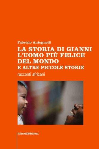 LA STORIA DI GIANNI L'UOMO PI FELICE DEL MONDO E ALTRE PICCOLE STORIE (RACCONTI & VIAGGI)