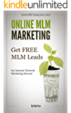 Online MLM Marketing - How to Get 100+ Free MLM Leads Per Day for Massive Network Marketing Success (Online MLM Training Series) (English Edition)