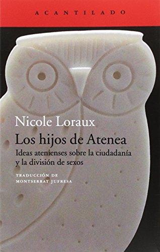 LOS HIJOS DE ATENEA: IDEAS ATENIENSES SOBRE LA CIUDADANIA Y LA DIVISION DE SEXOS