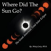 Where Did the Sun Go?: The Great American Total Solar Eclipse