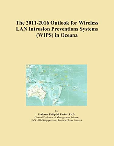 The 2011-2016 Outlook for Wireless LAN Intrusion Preventions Systems (WIPS) in Oceana