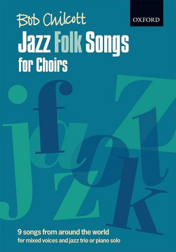 Jazz Folk Songs for Choirs: 9 songs from around the world: vocal score: For Mixed Voices and Jazz Trio or Piano Solo