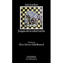 Juegos de la edad tardía (Letras Hispánicas)
