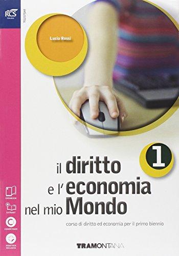 Il diritto e l'economia nel mio mondo. Volume unico. Per le Scuole superiori. Con e-book. Con espansione online