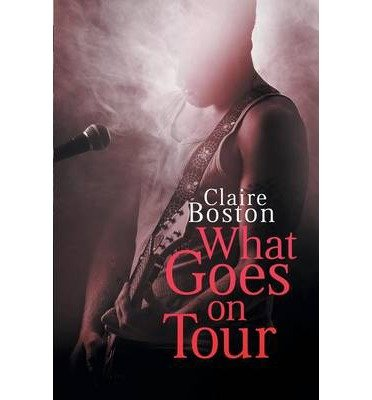[ WHAT GOES ON TOUR ] Boston, Claire (AUTHOR ) Jul-15-2014 Paperback