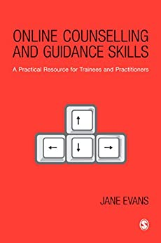Online Counselling and Guidance Skills: A Practical Resource for Trainees and Practitioners by [Evans, Jane]