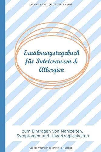 Ernährungstagebuch für Allergien und Intoleranzen zum Eintragen von Mahlzeiten, Symptomen und Unverträglichkeiten: Logbuch für Nahrungsmittel -