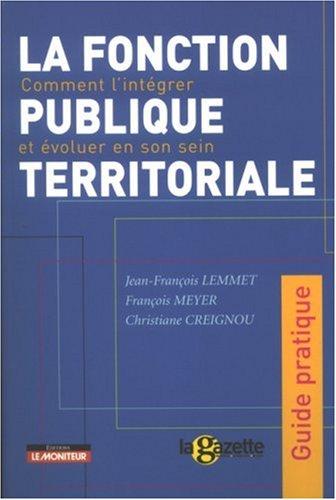 La fonction publique territoriale : Comment l'intégrer et évoluer en son sein