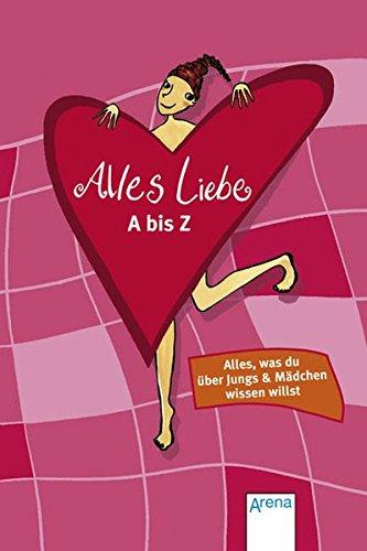 Alles Liebe - A bis Z: Alles, was du über Jungs und Mädchen wissen willst