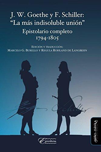 """J. W. Goethe y F. Schiller: """"La más indisoluble unión"""": Epistolario completo. 1794-1805"""