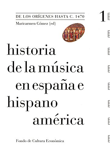 Historia de la música en España e Hispanoamérica, vol. 1. De los orígenes hasta c. 1470 por Maricarmen (ed) Gómez