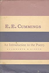 E.E. Cummings: An Introduction to the Poetry (Columbia introductions to twentieth-century American poetry) by Rushworth M. Kidder (1979-08-01)