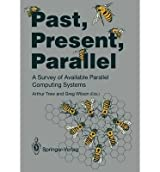 Past, Present, Parallel: A Survey of Available Parallel Computer Systems by Arthur Trew (1991-08-05)