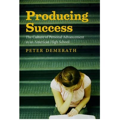 By Demerath, Peter ( Author ) [ Producing Success: The Culture of Personal Advancement in an American High School By Dec-2009 Paperback