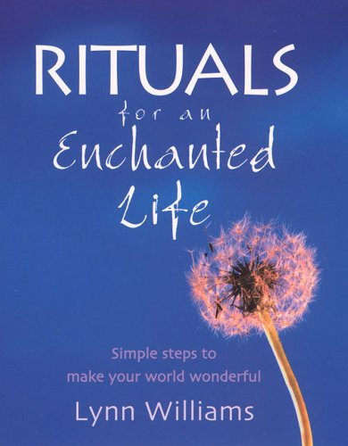 Rituals For An Enchanted Life: Simple steps to make your world wonderful (English Edition)