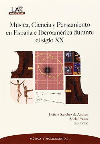 Música, ciencia y pensamiento en España e Iberoamérica durante el siglo XX (Música y Musicología) por Leticia Sánchez de Andrés