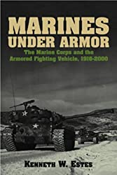 Marines Under Armor: The Marine Corps and the Armored Fighting Vehicle, 1916-2000 by Kenneth W. Estes (2000-10-01)