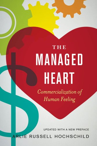 The Managed Heart: Commercialization of Human Feeling por Arlie Hochschild