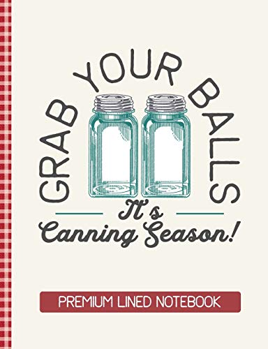 Grab Your Balls It's Canning Season Premium Lined Notebook: Blank Canning Notebook Blank Canning Journal Book Retro Vintage Blue Mason Canning Jars Funny Jars Gift Vintage Canning Jar