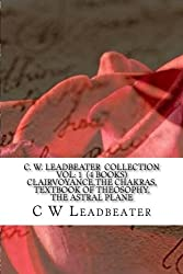C. W. Leadbeater  Collection Vol: 1  (4 Books)  Clairvoyance, The Chakras, Textbook of Theosophy, The Astral Plane
