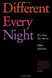 Different Every Night: Putting the play on stage and keeping it fresh by Mike Alfreds (2008-04-01)