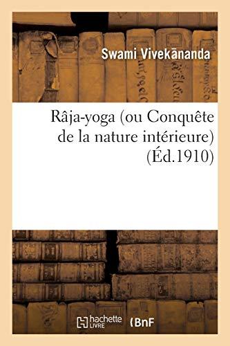 Râja-yoga (ou Conquête de la nature intérieure) conférences faites en 1895-1896 à New York par Swâmi Vivekânanda
