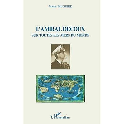 L'amiral Decoux sous toutes les mers du monde : De l'Ecole Navale (1901) au gouvernement de l'Indochine (1940-1945)