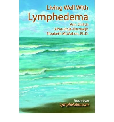 [ LIVING WELL WITH LYMPHEDEMA ] Living Well with Lymphedema By Ehrlich, Ann B ( Author ) May-2005 [ Hardcover ]