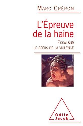 L'Épreuve de la haine: Essai sur le refus de la violence