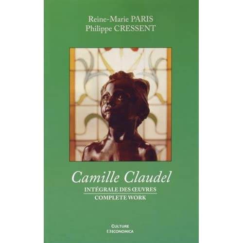 Camille Claudel - Intégrale des Oeuvres