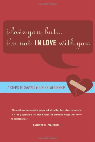 Portada del libro I Love You, but I'm Not IN Love with You: Seven Steps to Saving Your Relationship by Andrew G. Marshall (2007-06-01)