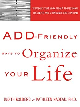 ADD-Friendly Ways to Organize Your Life: Strategies that Work from a Professional Organizer and a Renowned ADD Clinician par [Kolberg, Judith, Nadeau, Kathleen]
