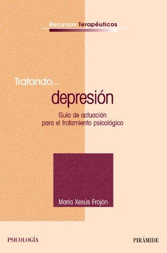 Tratando... depresión: Guía de actuación para el tratamiento psicológico (Recursos Terapéuticos) por María Xesús Froján Parga