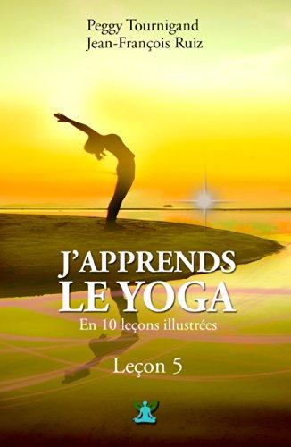 J'apprends le Yoga en 10 leçons: Leçon 5 : La structure d'un cours de Yoga équilibré