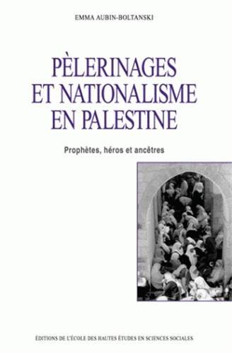Pèlerinages et nationalisme en Palestine : Prophètes, héros et ancêtres