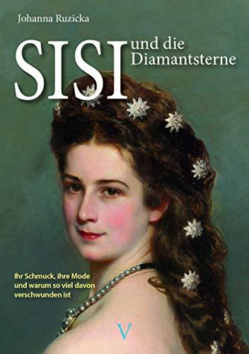 SISI und die Diamantsterne: Ihr Schmuck, ihre Mode und warum so viel davon verschwunden ist
