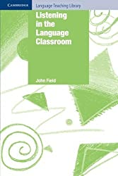 Listening in the Language Classroom (Cambridge Language Teaching Library) by John Field (2009-02-23)