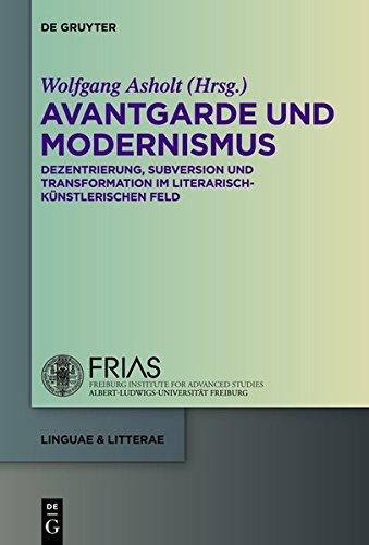 Avantgarde Und Modernismus: Dezentrierung, Subversion Und Transformation Im Literarisch-Kunstlerischen Feld par Wolfgang Asholt