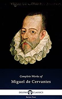 Delphi Complete Works of Miguel de Cervantes (Illustrated) (Series Four Book 1) (English Edition) di [Cervantes, Miguel de]